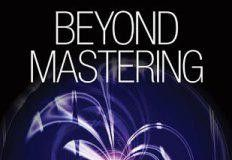 Beyond Mastering, a Conceptual Guide